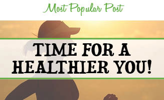 Most Popular Post: Time For A Healthier You!